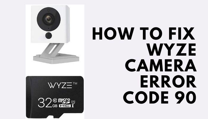 How to Troubleshoot Wyze Camera Error Code 90