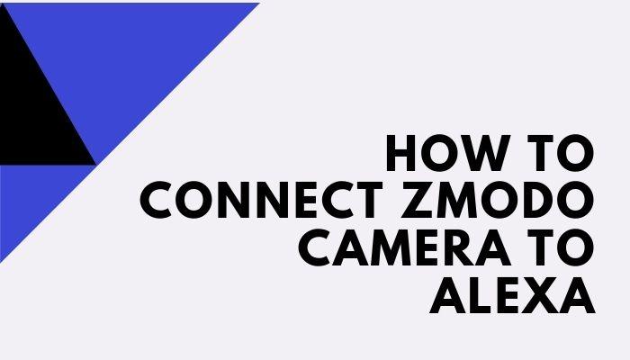 How do I connect my Zmodo camera to Alexa?