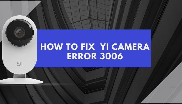 How to fix YI Camera Error 3006