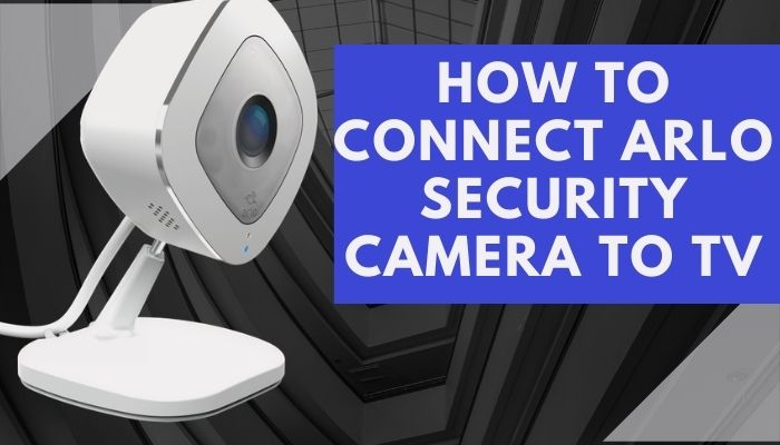 How to Connect Arlo Security Camera to TV