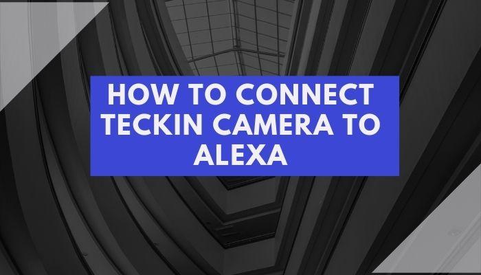 how do i connect teckin caemra to alexa